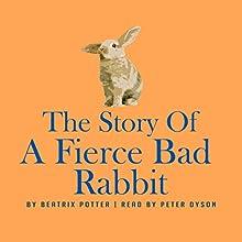The Story of a Fierce Bad Rabbit | Livre audio Auteur(s) : Beatrix Potter Narrateur(s) : Peter Dyson