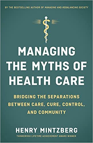 Book Managing the Myths of Health Care: Bridging the Separations between Care, Cure, Control, and Community