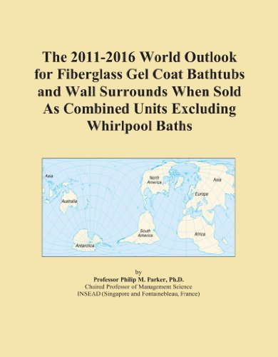 (The 2011-2016 World Outlook for Fiberglass Gel Coat Bathtubs and Wall Surrounds When Sold As Combined Units Excluding Whirlpool Baths)