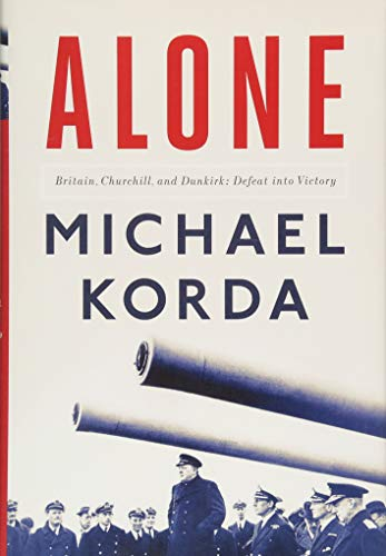 Alone: Britain, Churchill, and Dunkirk: Defeat Into Victory