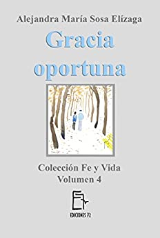Gracia oportuna (Fe y Vida nº 4) de [Sosa Elízaga, Alejandra María]