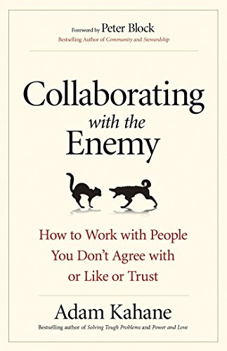 Collaborating with the Enemy: How to Work with People You Don't Agree with or Like or Trust by BERRETT KOEHLER