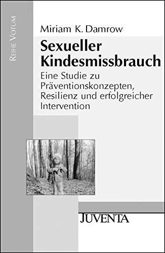 Sexueller Kindesmissbrauch: Eine Studie zu Präventionskonzepten, Resilienz und erfolgreicher Intervention (Reihe Votum)