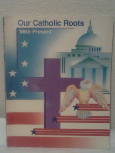 Our Catholic Roots: 1865-Present