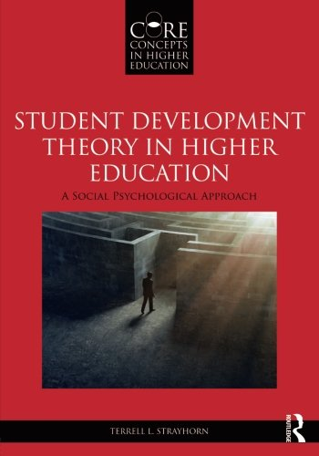 Student Development Theory in Higher Education: A Social Psychological Approach (Core Concepts in Higher Education)