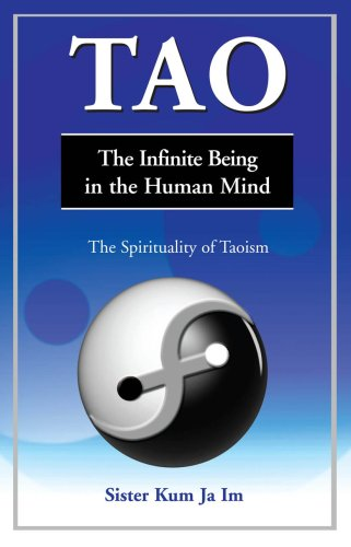 Download Tao, the Infinite Being in the Human Mind (The Spirituality of Taoism) PDF