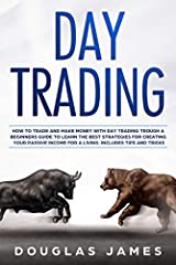 """Most people are interested in day trading but are afraid of starting out. The main reason is that they do not have the right information, tips, and tricks. You do not need to worry anymore, this guide """"Day Trading: How to Trade and Mak..."""