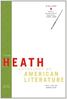 The Heath Anthology of American Literature: Volume B: Early Nineteenth Century: 1800-1865 [Paperback] [2008] (Author) Paul Lauter, Richard Yarborough