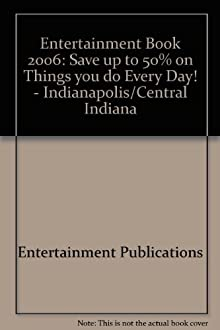 Entertainment Book 2006: Save up to 50% on Things you do Every Day! - Indianapolis/Central Indiana (Paperback)