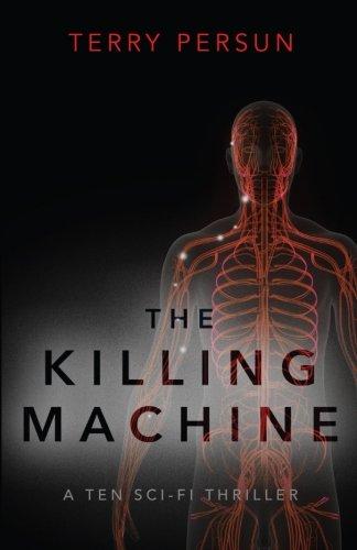 The Killing Machine (A TEN Sci-Fi Thriller) (Volume 1)