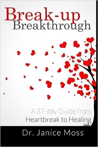 Break-up Breakthrough: A 37-Day Guide from Heartbreak to