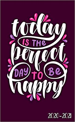 Today Is The Perfect Day To Be Happy 2020-2021: Pretty 2020 ...