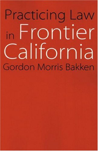 Practicing Law in Frontier California (Law in the American West)