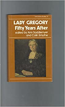Lady Gregory, Fifty Years After (Irish Literary Studies 13)