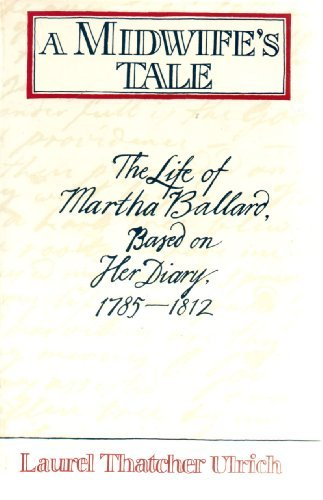 Midwifes Tale Life of Martha Ballard