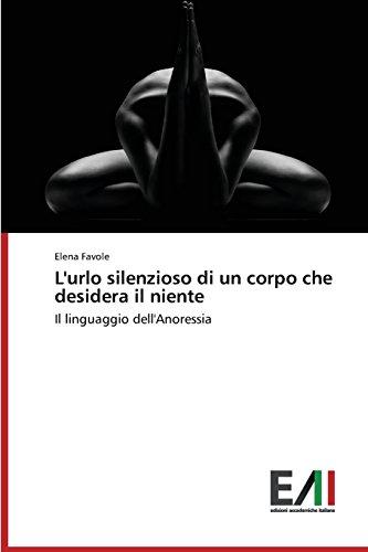 L'urlo silenzioso di un corpo che desidera il niente (Italian Edition)