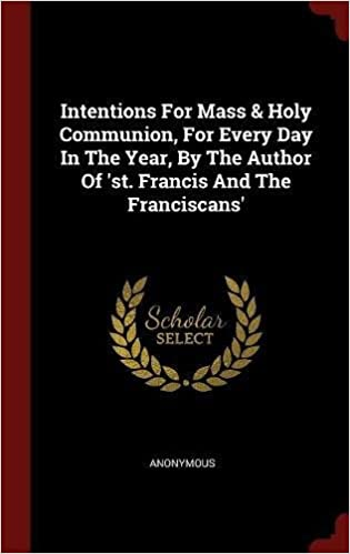 Book Intentions For Mass & Holy Communion, For Every Day In The Year, By The Author Of 'st. Francis And The Franciscans'