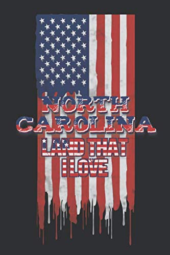 North Carolina Land That I love: Lined Notebook - Patriotic Journal For American Patriots From The State of North Carolina - USA Flag With Typography ()