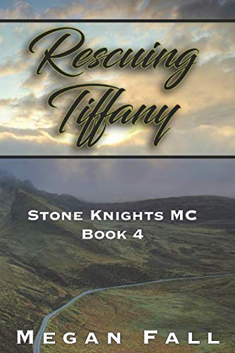 Rescuing Tiffany: Stone Knights MC Book 4 by Independently published