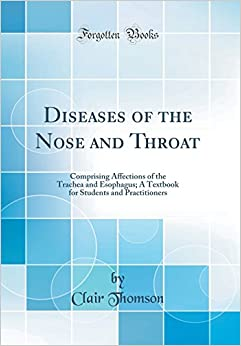 Book Diseases of the Nose and Throat: Comprising Affections of the Trachea and Esophagus; A Textbook for Students and Practitioners (Classic Reprint)