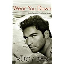 Wear You Down: Book Two in the First Things Series (A First Things Series 2)
