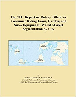 Book The 2011 Report on Rotary Tillers for Consumer Riding Lawn, Garden, and Snow Equipment: World Market Segmentation by City
