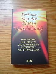 KONFUZIUS: Von den klugen Entscheidung! (Seine Weisheiten NEU übersetzt und für unsere Zeit interpretiert!)