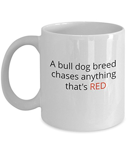 Gifts for dog owners - A bull dog breed chases anything that's RED. Funny Quote 11 Oz. White Ceramic Mug Gifts for Dog - Bulls Ceramic Mug