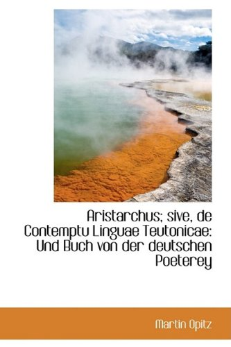 Aristarchus; sive, de Contemptu Linguae Teutonicae: Und Buch von der deutschen Poeterey (German Edition) PDF Text fb2 ebook