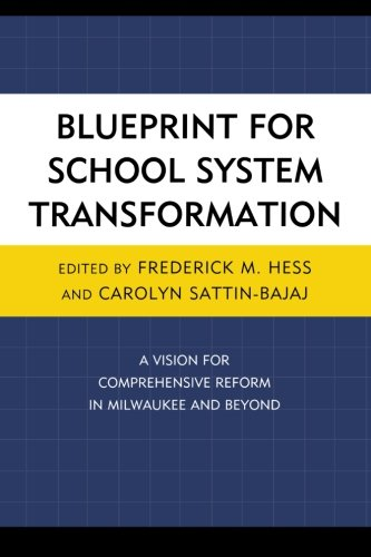 Blueprint for School System Transformation: A Vision for Comprehensive Reform in Milwaukee and Beyond (New Frontiers in Education)