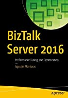 BizTalk Server 2016: Performance Tuning and Optimization Front Cover