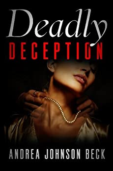 Deadly Deception (Deadly Series Book 1) by [Johnson Beck, Andrea]