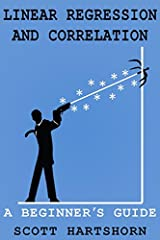 Linear Regression & Correlation                       If you are looking for a short beginners guide packed with visual examples, this book is for you.              Linear Regression is a way of simplifying a group of data...