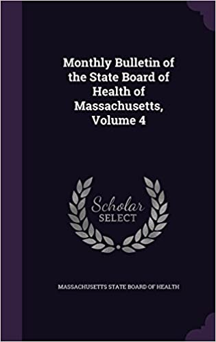 Monthly Bulletin of the State Board of Health of Massachusetts, Volume 4