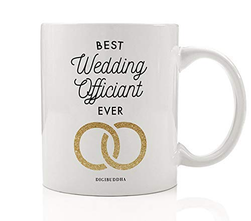 Best Wedding Officiant EVER Coffee Mug Gift Idea Perfect Birthday Christmas Holiday Present to That Special Person Performing the Marriage Ceremony for Couple 11oz Ceramic Tea Cup by Digibuddha DM0657 (Best Wedding Gifts Ever)