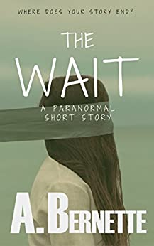 The Wait: A Paranormal Short Story by [Bernette, A.]