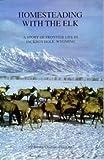 Homesteading with the Elk, Bertha C. Gillette, 0965589609