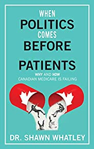When Politics Comes Before Patients: Why and How Canadian Medicare is Failing