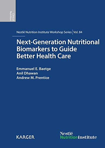 Next-Generation Nutritional Biomarkers to Guide Better Health Care: 84th Nestlé Nutrition Institute Workshop, Lausanne, September 2014 (Nestlé Nutrition Institute Workshop Series, Vol. 84) - Biomarker Guide