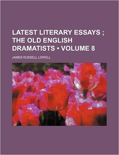 Latest Literary Essays (Volume 8): The Old English Dramatists