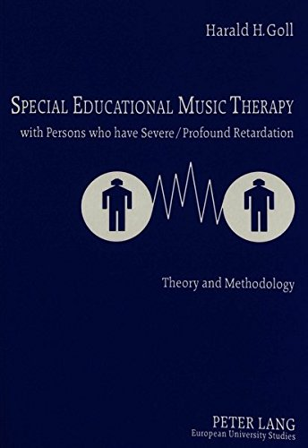 Special Educational Music Therapy with Persons who have Severe/Profound Retardation: Theory and Methodology