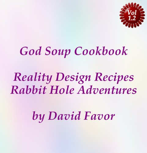 God Soup Cookbook - Reality Design Recipes + Rabbit Hole Adventures ()
