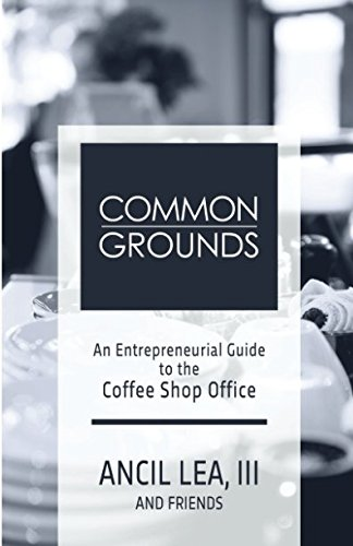 Common Grounds: An Entrepreneurial Guide to the Coffee Shop Office -