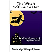 The Witch Without a Hat: A Spooky Bilingual Story Book English-Danish (Danish Edition)