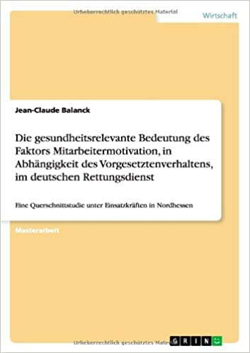 Die gesundheitsrelevante Bedeutung des Faktors Mitarbeitermotivation, in Abhängigkeit des Vorgesetztenverhaltens, im deutschen Rettungsdienst (German Edition)