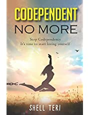 Codependent no More: Stop Codependency it's time to start loving yourself