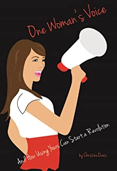 One Woman's Voice And How Using Yours Can Start a Revolution by [Oneto, Christine]