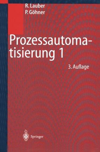 Prozessautomatisierung 1: Automatisierungssysteme und -strukturen, Computer- und Bussysteme für die Anlagen- und Produktautomatisierung, ... und Sicherheitstechnik (German Edition) by Springer
