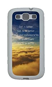 Quotes Better Than Yourself Custom TPU Rubber Soft Case and Cover for Samsung Galaxy S3 /S III White