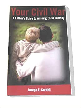 Your Civil War:A Father's Guide To Winning Child Custody